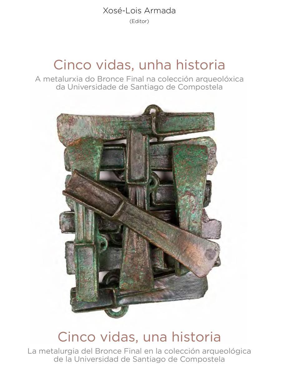 Image of: Cinco vidas, una historia. La metalurgia del Bronce Final en la colección arqueológica de la Universidad de Santiago de Compostela